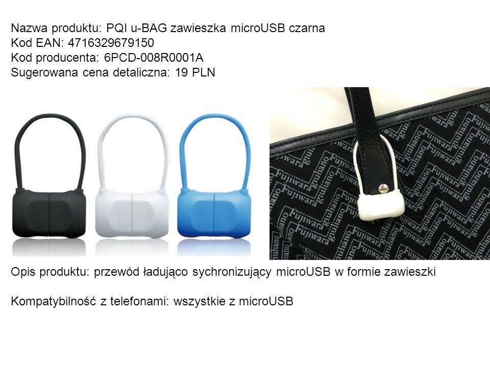 Nazwa produktu: PQI u-BAG zawieszka microUSB czarna Kod EAN: 4716329679150 Kod producenta: 6PCD-008R0001A Sugerowana cena detaliczna: 19 PLN Opis prod
