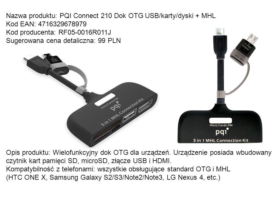 Nazwa produktu: PQI Connect 210 Dok OTG USB/karty/dyski + MHL Kod EAN: 4716329678979 Kod producenta: RF05-0016R011J Sugerowana cena detaliczna: 99 PLN