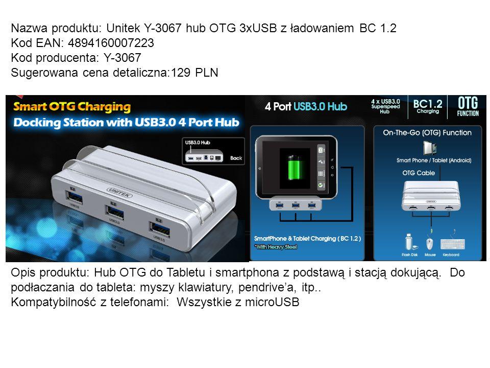 Nazwa produktu: Unitek Y-3067 hub OTG 3xUSB z ładowaniem BC 1.2 Kod EAN: 4894160007223 Kod producenta: Y-3067 Sugerowana cena detaliczna:129 PLN Opis