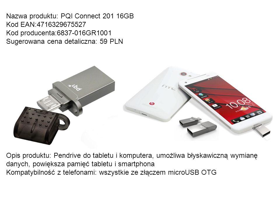 Nazwa produktu: PQI Connect 201 16GB Kod EAN:4716329675527 Kod producenta:6837-016GR1001 Sugerowana cena detaliczna: 59 PLN Opis produktu: Pendrive do