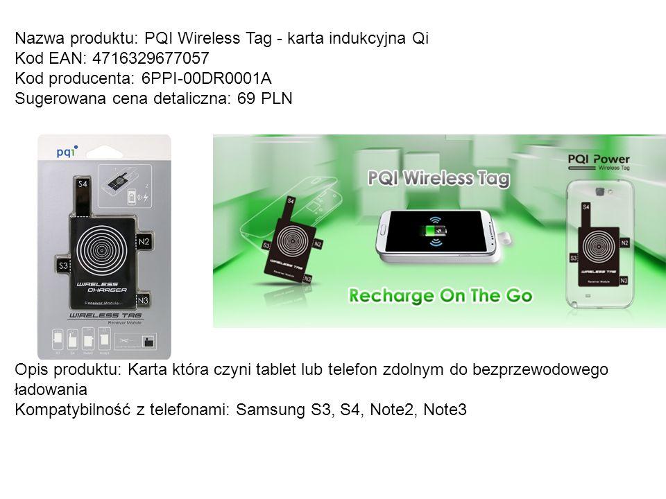 Nazwa produktu: PQI Power Pad 101 mata indukcyjna Qi Kod EAN: 4716329677521 Kod producenta: 6PPH-00DR0007A Sugerowana cena detaliczna: 129 PLN Opis produktu: Mata do ładowania bezprzewodowego Kompatybilność z telefonami: wszystkimi przystosowanymi do ładowania bezprzewodowego w standardzie Qi: Samsung, Nokia, itd..