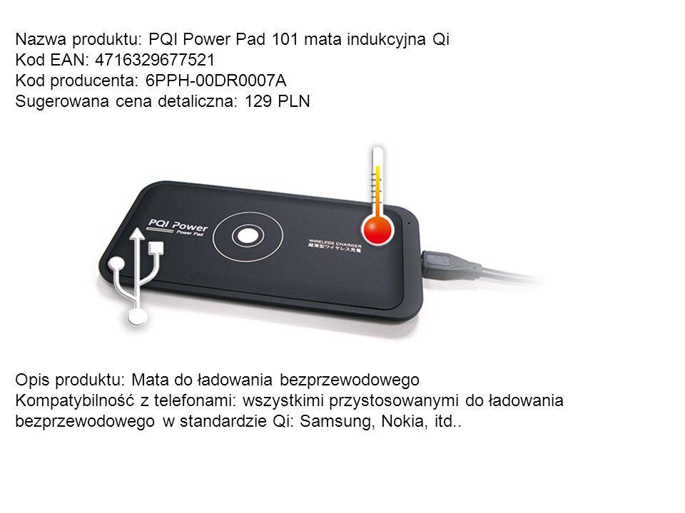 Nazwa produktu: PQI Power Pad 101 mata indukcyjna Qi Kod EAN: 4716329677521 Kod producenta: 6PPH-00DR0007A Sugerowana cena detaliczna: 129 PLN Opis pr