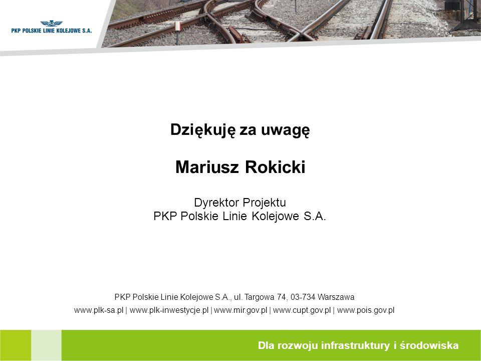 Dziękuję za uwagę Mariusz Rokicki Dyrektor Projektu PKP Polskie Linie Kolejowe S.A.