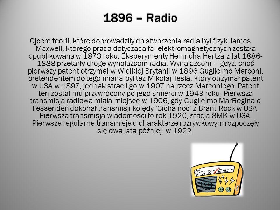 1896 – Radio Ojcem teorii, które doprowadziły do stworzenia radia był fizyk James Maxwell, którego praca dotycząca fal elektromagnetycznych została op