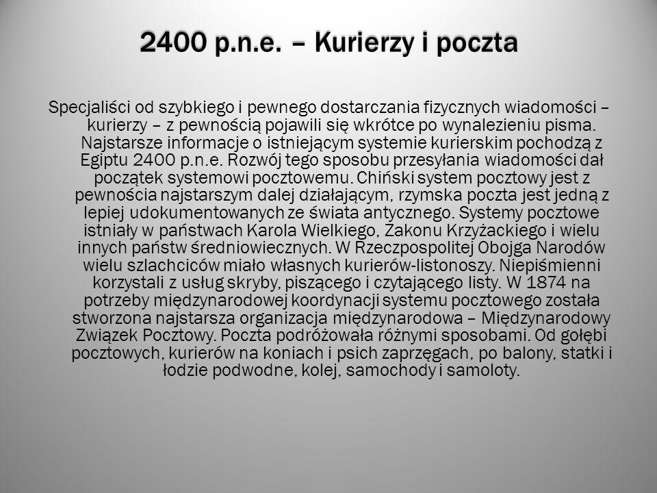 2400 p.n.e. – Kurierzy i poczta Specjaliści od szybkiego i pewnego dostarczania fizycznych wiadomości – kurierzy – z pewnością pojawili się wkrótce po