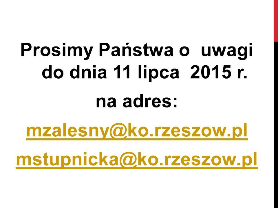 Prosimy Państwa o uwagi do dnia 11 lipca 2015 r. na adres: mzalesny@ko.rzeszow.pl mstupnicka@ko.rzeszow.pl