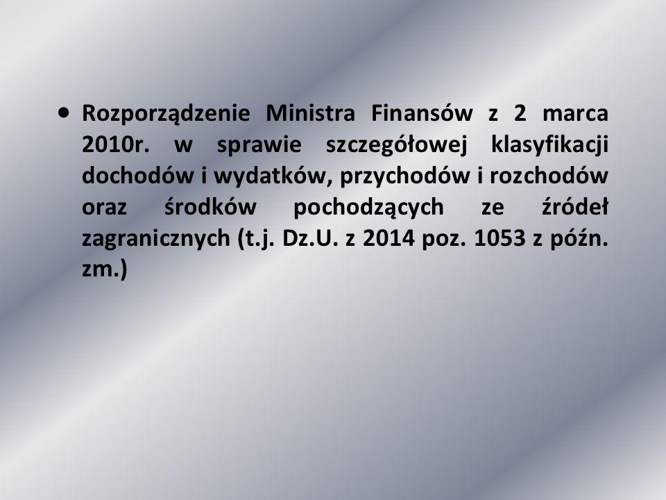  Rozporządzenie Ministra Finansów z 2 marca 2010r. w sprawie szczegółowej klasyfikacji dochodów i wydatków, przychodów i rozchodów oraz środków pocho