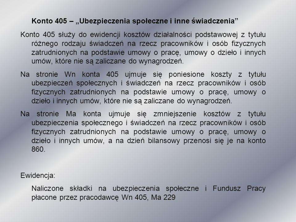 """Konto 405 – """"Ubezpieczenia społeczne i inne świadczenia"""" Konto 405 służy do ewidencji kosztów działalności podstawowej z tytułu różnego rodzaju świadc"""