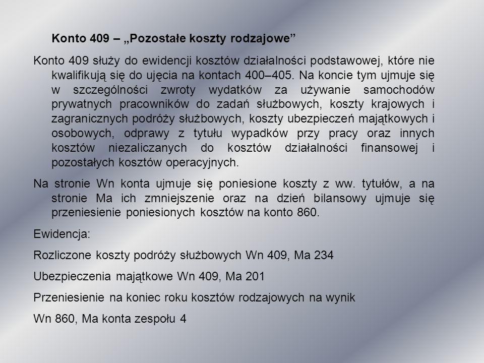 """Konto 409 – """"Pozostałe koszty rodzajowe"""" Konto 409 służy do ewidencji kosztów działalności podstawowej, które nie kwalifikują się do ujęcia na kontach"""