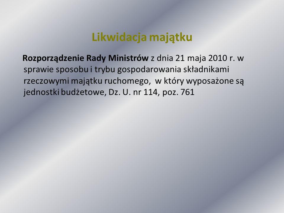 Likwidacja majątku Rozporządzenie Rady Ministrów z dnia 21 maja 2010 r. w sprawie sposobu i trybu gospodarowania składnikami rzeczowymi majątku ruchom