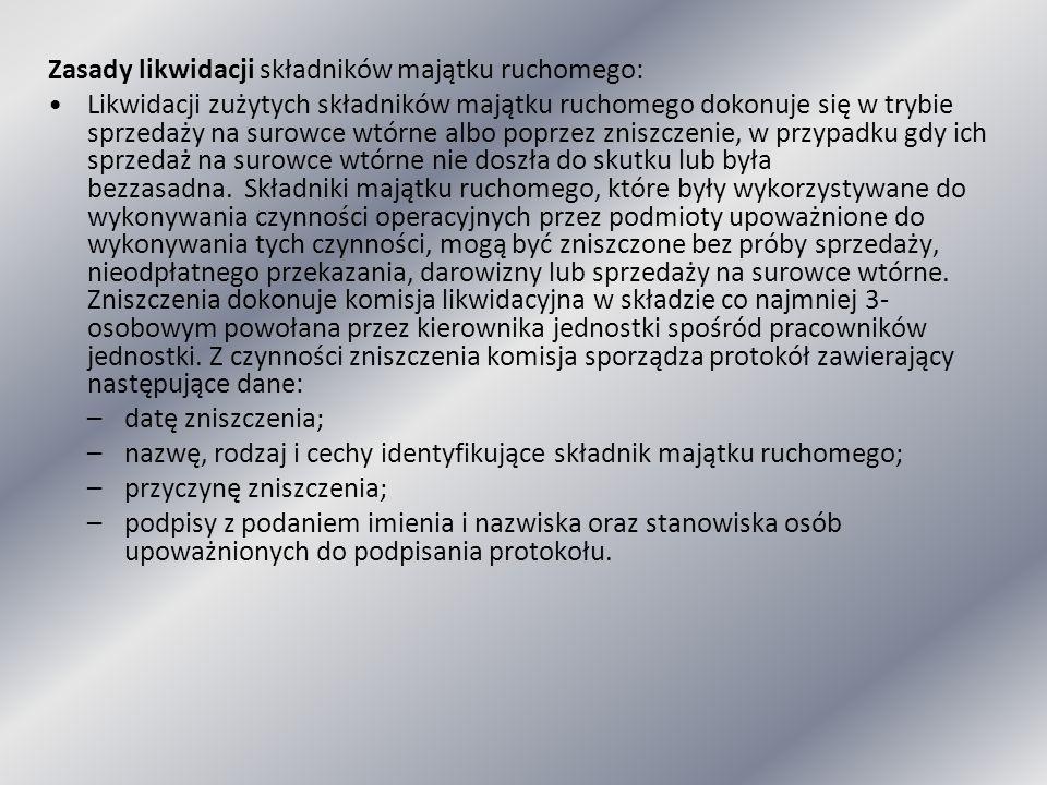 Zasady likwidacji składników majątku ruchomego: Likwidacji zużytych składników majątku ruchomego dokonuje się w trybie sprzedaży na surowce wtórne alb