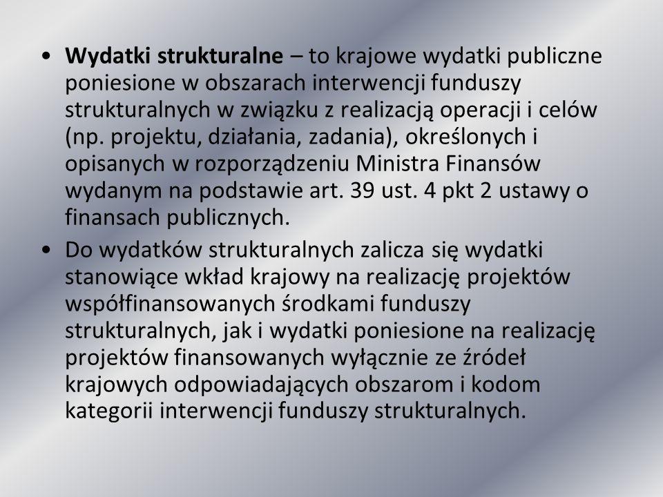 Wydatki strukturalne – to krajowe wydatki publiczne poniesione w obszarach interwencji funduszy strukturalnych w związku z realizacją operacji i celów
