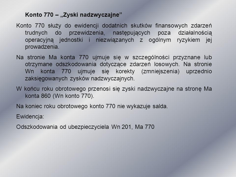 """Konto 770 – """"Zyski nadzwyczajne"""" Konto 770 służy do ewidencji dodatnich skutków finansowych zdarzeń trudnych do przewidzenia, następujących poza dział"""