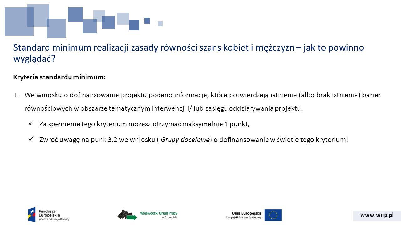 www.wup.pl Standard minimum realizacji zasady równości szans kobiet i mężczyzn – jak to powinno wyglądać? Kryteria standardu minimum: 1.We wniosku o d
