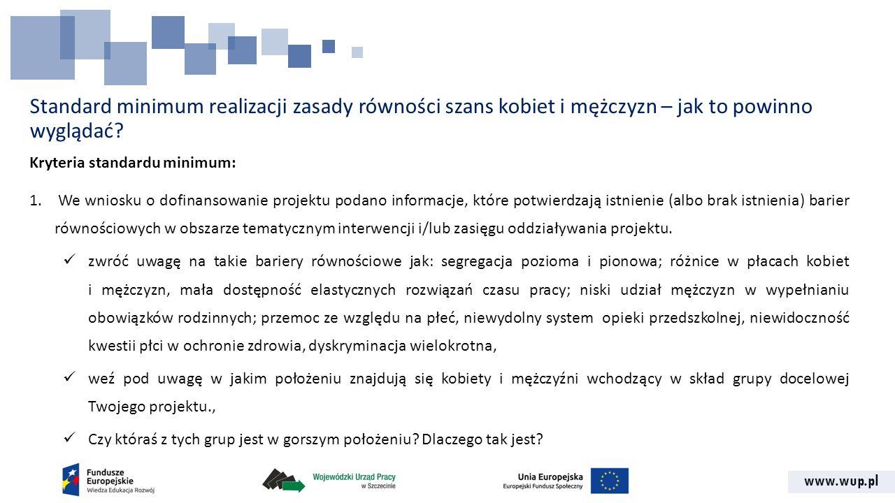 www.wup.pl Standard minimum realizacji zasady równości szans kobiet i mężczyzn – jak to powinno wyglądać? Kryteria standardu minimum: 1. We wniosku o