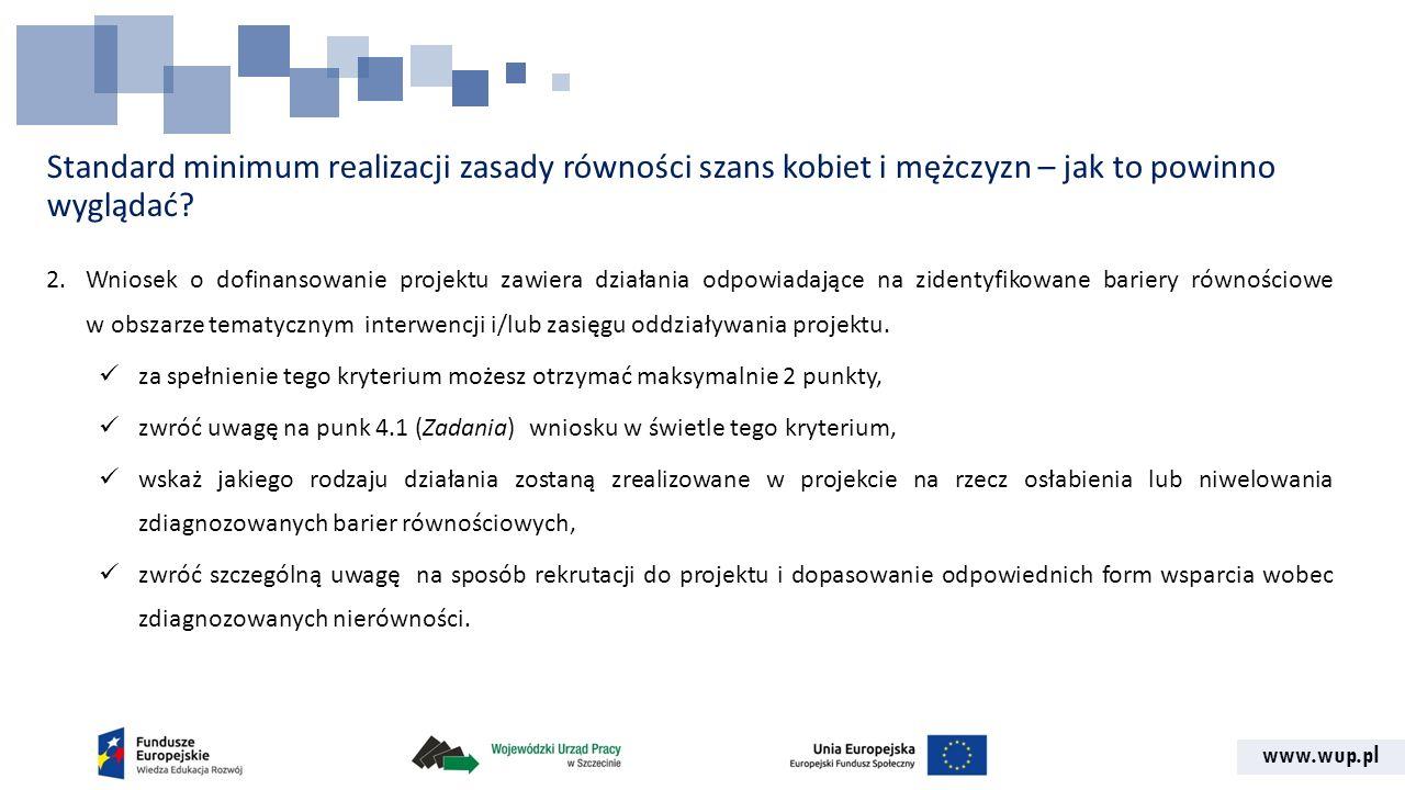 www.wup.pl Standard minimum realizacji zasady równości szans kobiet i mężczyzn – jak to powinno wyglądać? 2.Wniosek o dofinansowanie projektu zawiera