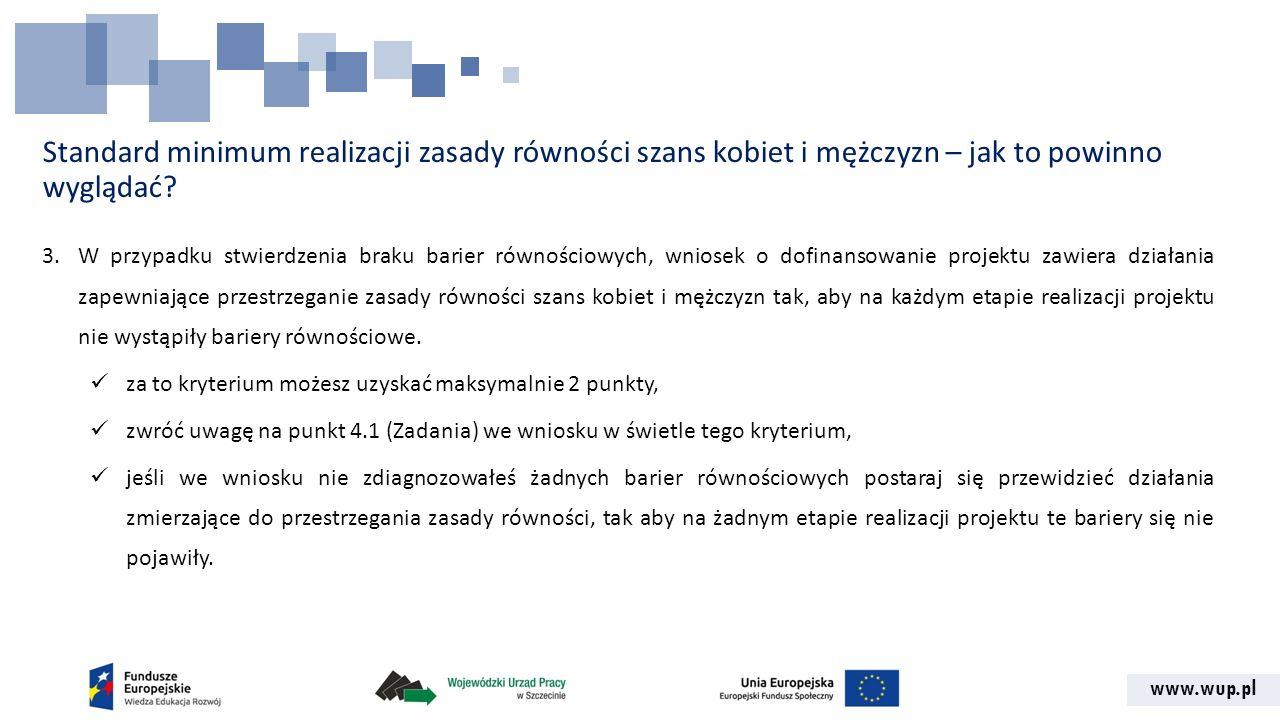 www.wup.pl Standard minimum realizacji zasady równości szans kobiet i mężczyzn – jak to powinno wyglądać? 3.W przypadku stwierdzenia braku barier równ