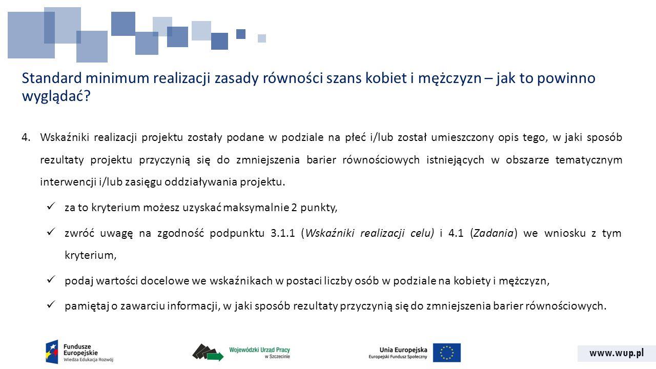 www.wup.pl Standard minimum realizacji zasady równości szans kobiet i mężczyzn – jak to powinno wyglądać? 4.Wskaźniki realizacji projektu zostały poda