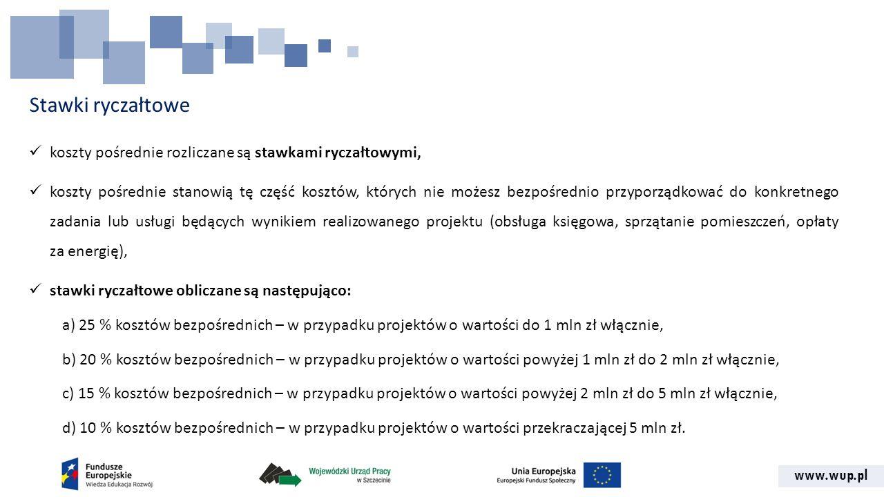 www.wup.pl Stawki ryczałtowe koszty pośrednie rozliczane są stawkami ryczałtowymi, koszty pośrednie stanowią tę część kosztów, których nie możesz bezp