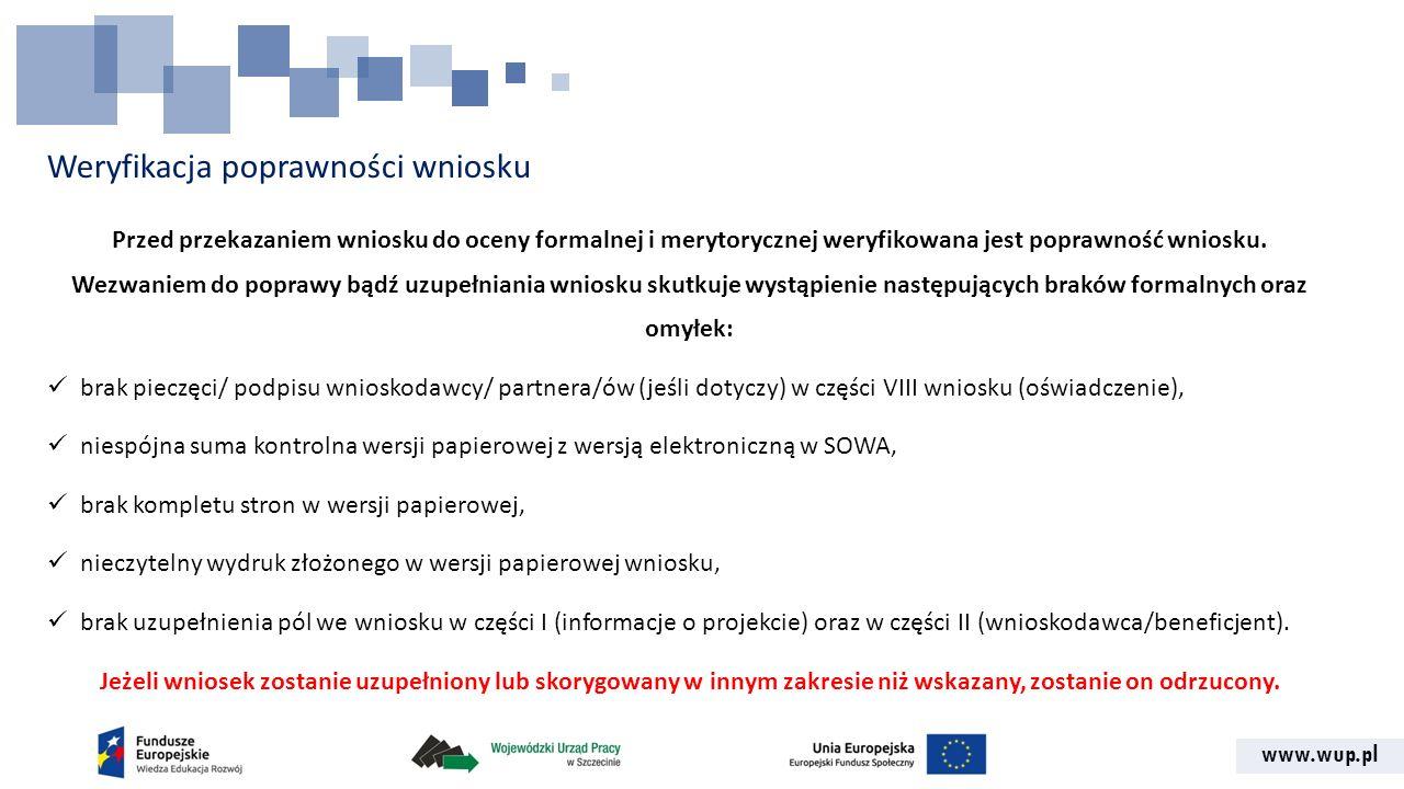 www.wup.pl Weryfikacja poprawności wniosku Przed przekazaniem wniosku do oceny formalnej i merytorycznej weryfikowana jest poprawność wniosku. Wezwani