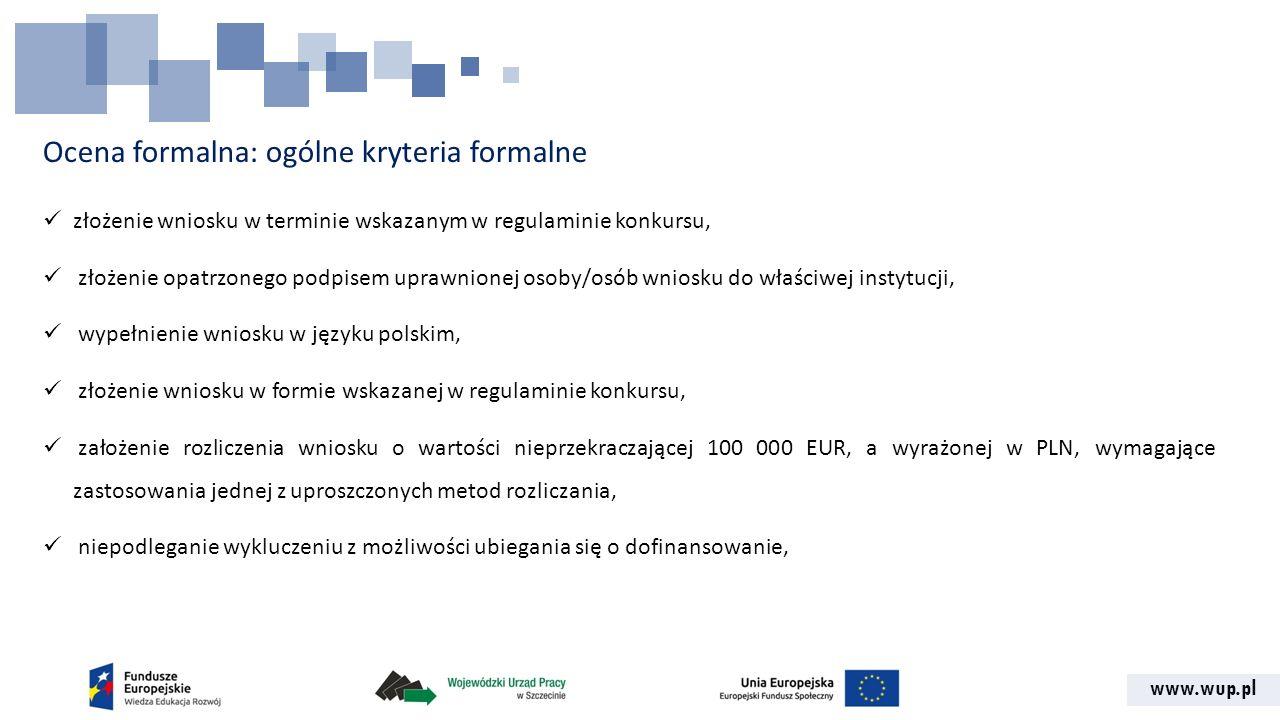 www.wup.pl Ocena formalna: ogólne kryteria formalne złożenie wniosku w terminie wskazanym w regulaminie konkursu, złożenie opatrzonego podpisem uprawn