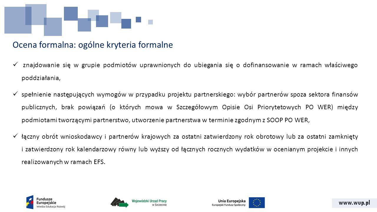 www.wup.pl Ocena formalna: ogólne kryteria formalne znajdowanie się w grupie podmiotów uprawnionych do ubiegania się o dofinansowanie w ramach właściw