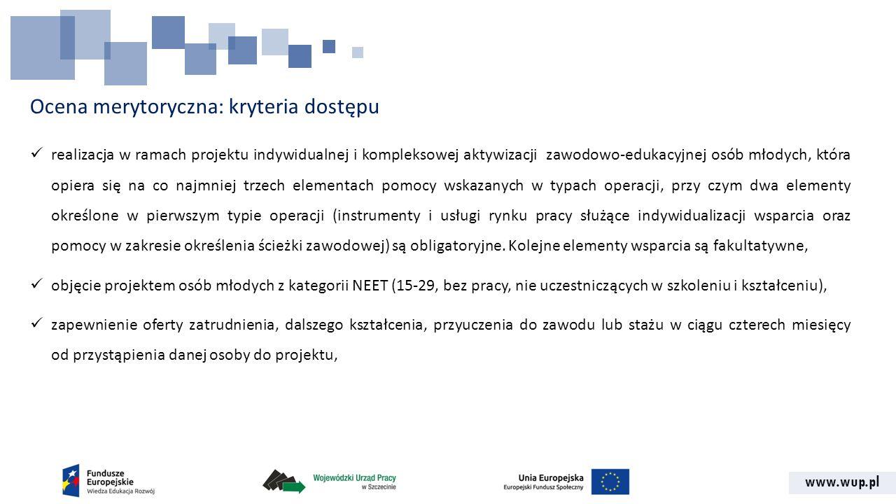 www.wup.pl Ocena merytoryczna: kryteria dostępu realizacja w ramach projektu indywidualnej i kompleksowej aktywizacji zawodowo-edukacyjnej osób młodyc