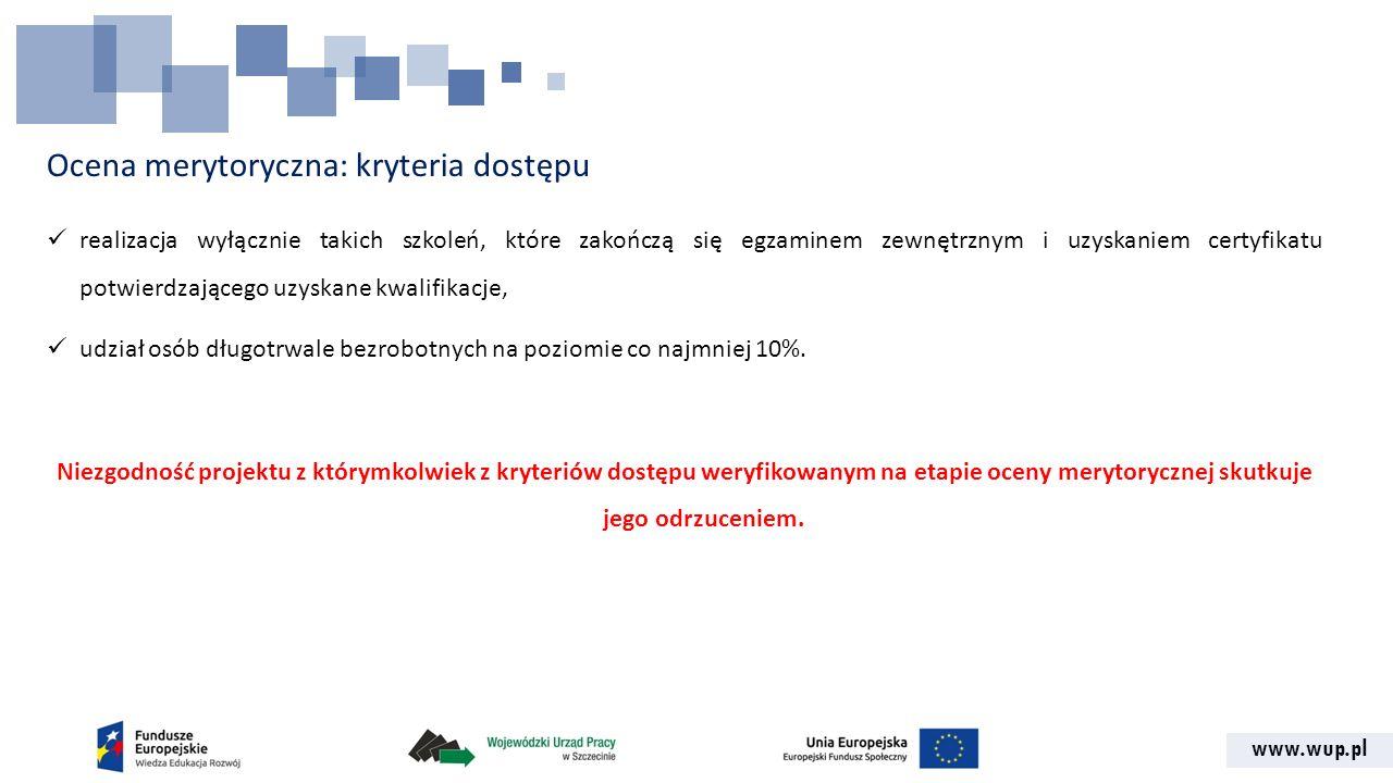 www.wup.pl Ocena merytoryczna: kryteria dostępu realizacja wyłącznie takich szkoleń, które zakończą się egzaminem zewnętrznym i uzyskaniem certyfikatu