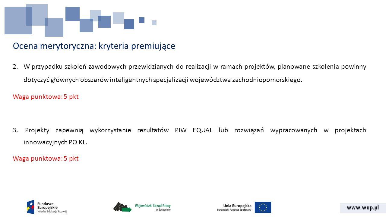 www.wup.pl Ocena merytoryczna: kryteria premiujące 2.W przypadku szkoleń zawodowych przewidzianych do realizacji w ramach projektów, planowane szkolen