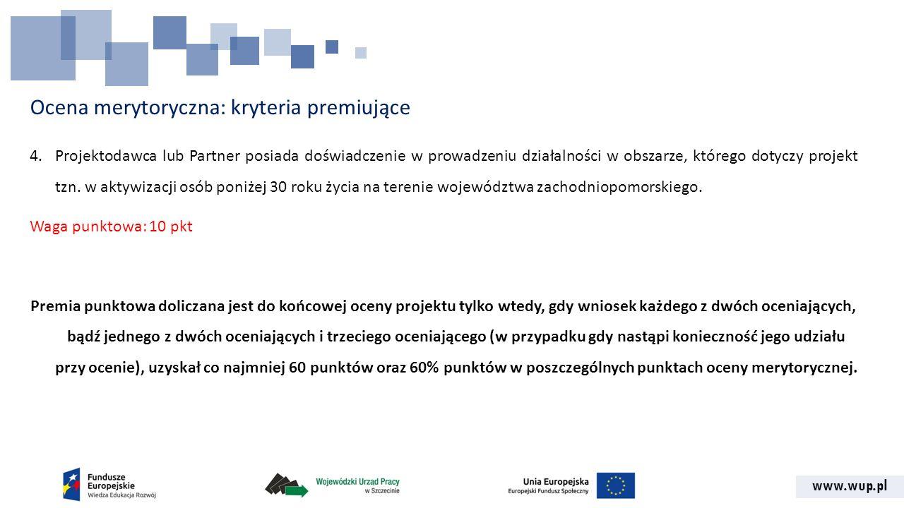 www.wup.pl Ocena merytoryczna: kryteria premiujące 4.Projektodawca lub Partner posiada doświadczenie w prowadzeniu działalności w obszarze, którego do