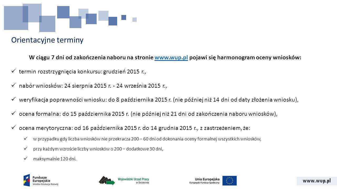 www.wup.pl Orientacyjne terminy W ciągu 7 dni od zakończenia naboru na stronie www.wup.pl pojawi się harmonogram oceny wniosków:www.wup.pl termin rozs