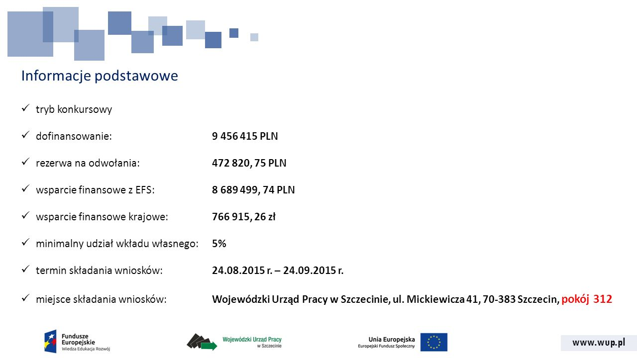 www.wup.pl Informacje podstawowe tryb konkursowy dofinansowanie: 9 456 415 PLN rezerwa na odwołania: 472 820, 75 PLN wsparcie finansowe z EFS: 8 689 4