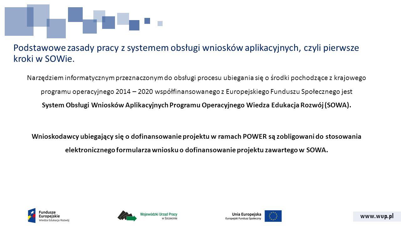 www.wup.pl Podstawowe zasady pracy z systemem obsługi wniosków aplikacyjnych, czyli pierwsze kroki w SOWie. Narzędziem informatycznym przeznaczonym do