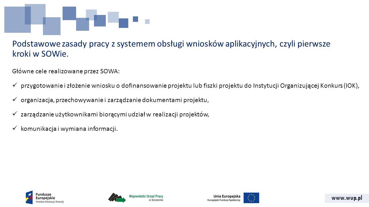 www.wup.pl Podstawowe zasady pracy z systemem obsługi wniosków aplikacyjnych, czyli pierwsze kroki w SOWie. Główne cele realizowane przez SOWA: przygo