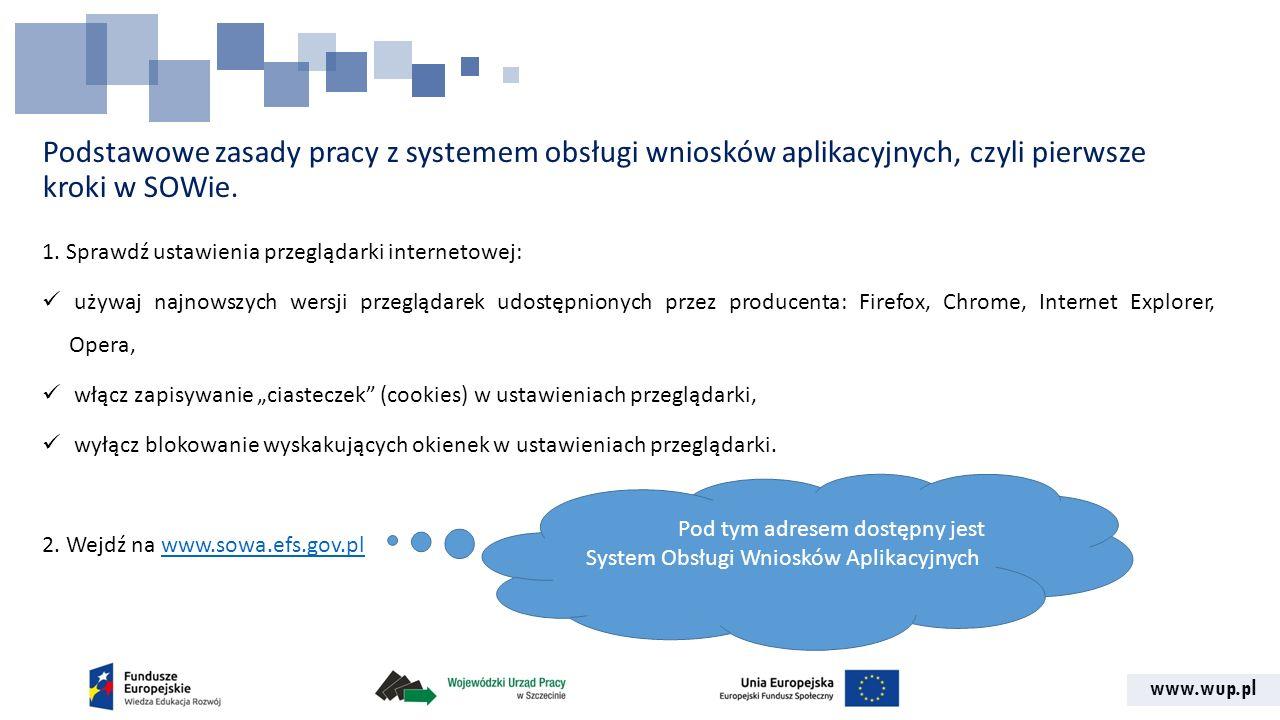 www.wup.pl Podstawowe zasady pracy z systemem obsługi wniosków aplikacyjnych, czyli pierwsze kroki w SOWie. 1. Sprawdź ustawienia przeglądarki interne