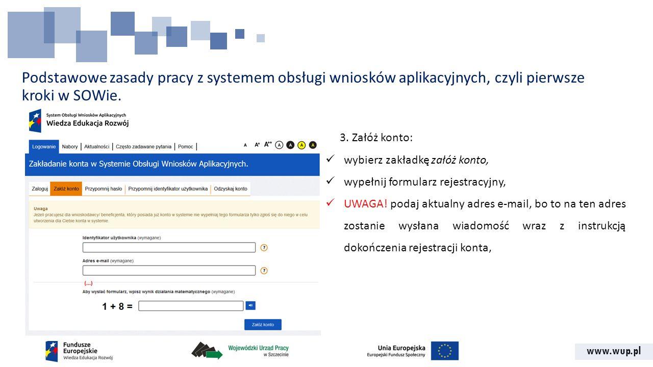 www.wup.pl Podstawowe zasady pracy z systemem obsługi wniosków aplikacyjnych, czyli pierwsze kroki w SOWie. 3. Załóż konto: wybierz zakładkę załóż kon