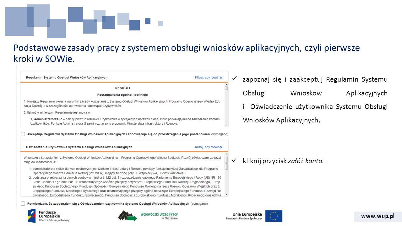 www.wup.pl Podstawowe zasady pracy z systemem obsługi wniosków aplikacyjnych, czyli pierwsze kroki w SOWie. zapoznaj się i zaakceptuj Regulamin System
