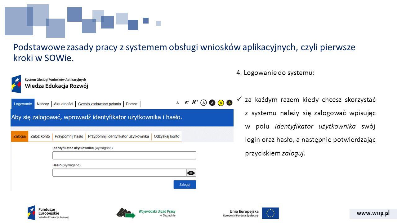 www.wup.pl Podstawowe zasady pracy z systemem obsługi wniosków aplikacyjnych, czyli pierwsze kroki w SOWie. 4. Logowanie do systemu: za każdym razem k