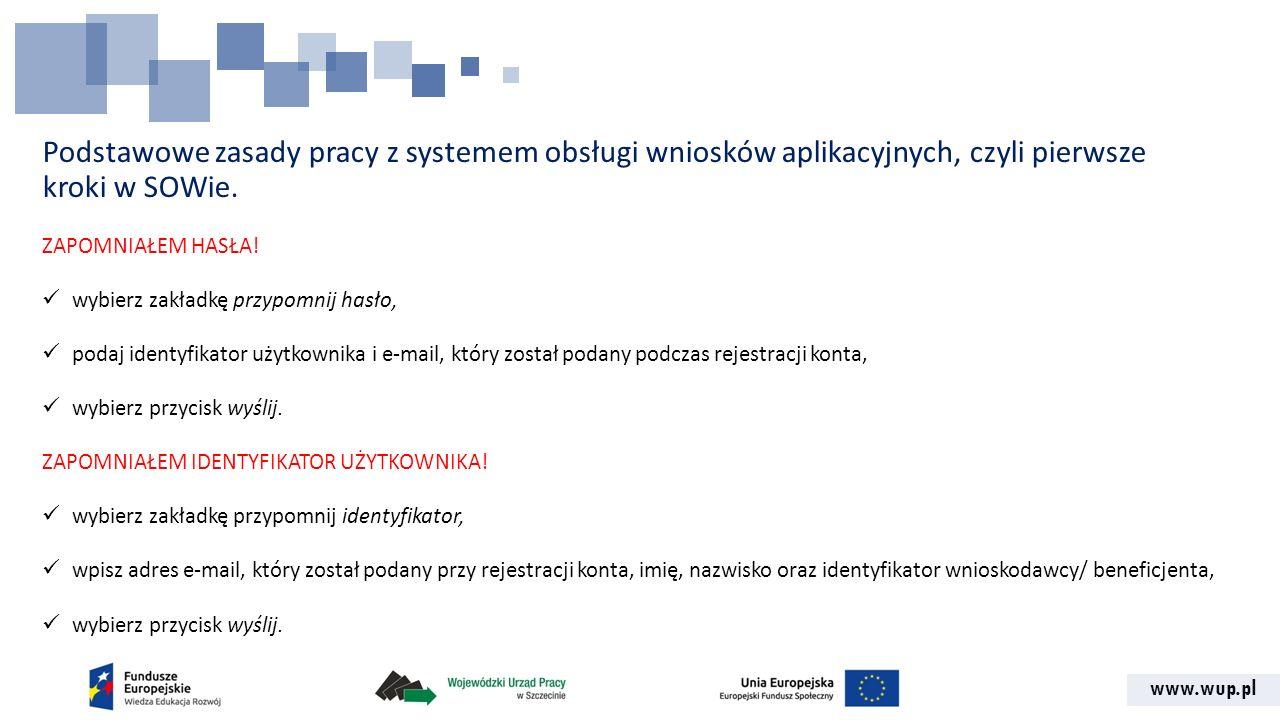 www.wup.pl Podstawowe zasady pracy z systemem obsługi wniosków aplikacyjnych, czyli pierwsze kroki w SOWie. ZAPOMNIAŁEM HASŁA! wybierz zakładkę przypo