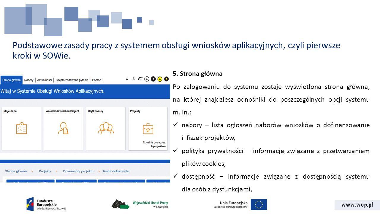 www.wup.pl Podstawowe zasady pracy z systemem obsługi wniosków aplikacyjnych, czyli pierwsze kroki w SOWie. 5. Strona główna Po zalogowaniu do systemu