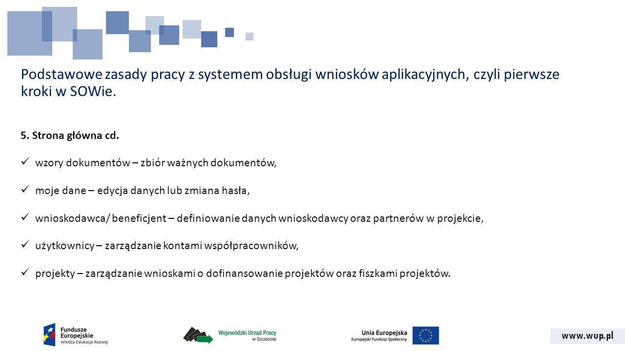 www.wup.pl Podstawowe zasady pracy z systemem obsługi wniosków aplikacyjnych, czyli pierwsze kroki w SOWie. 5. Strona główna cd. wzory dokumentów – zb