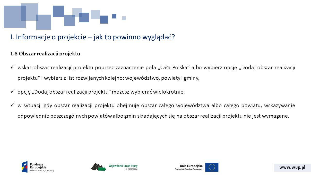 www.wup.pl I. Informacje o projekcie – jak to powinno wyglądać? 1.8 Obszar realizacji projektu wskaż obszar realizacji projektu poprzez zaznaczenie po