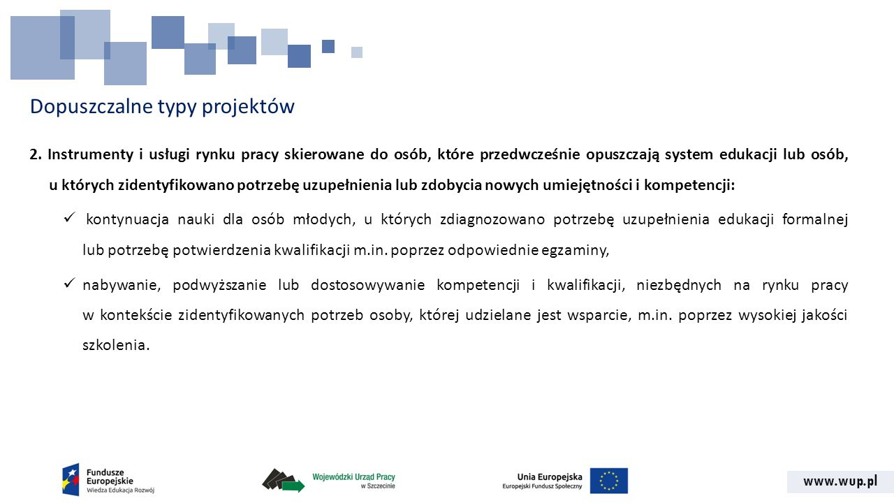 www.wup.pl Dopuszczalne typy projektów 2. Instrumenty i usługi rynku pracy skierowane do osób, które przedwcześnie opuszczają system edukacji lub osób