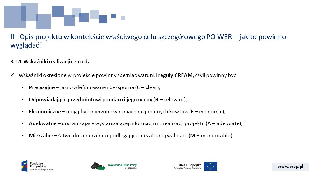 www.wup.pl III. Opis projektu w kontekście właściwego celu szczegółowego PO WER – jak to powinno wyglądać? 3.1.1 Wskaźniki realizacji celu cd. Wskaźni