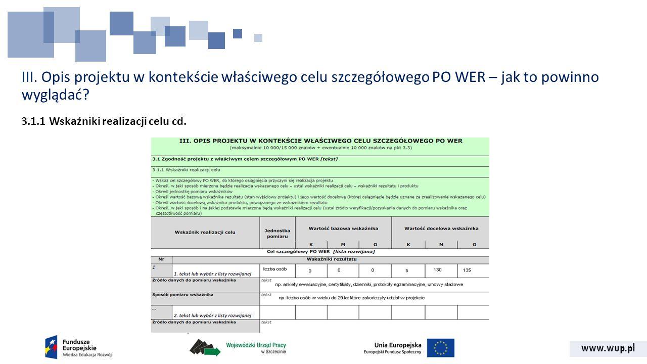www.wup.pl III. Opis projektu w kontekście właściwego celu szczegółowego PO WER – jak to powinno wyglądać? 3.1.1 Wskaźniki realizacji celu cd.