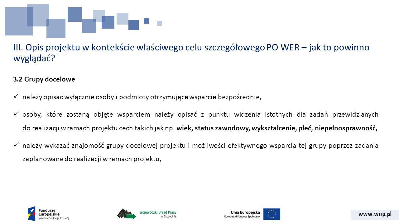www.wup.pl III. Opis projektu w kontekście właściwego celu szczegółowego PO WER – jak to powinno wyglądać? 3.2 Grupy docelowe należy opisać wyłącznie