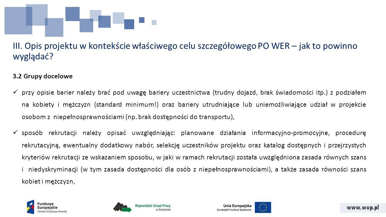 www.wup.pl III. Opis projektu w kontekście właściwego celu szczegółowego PO WER – jak to powinno wyglądać? 3.2 Grupy docelowe przy opisie barier należ