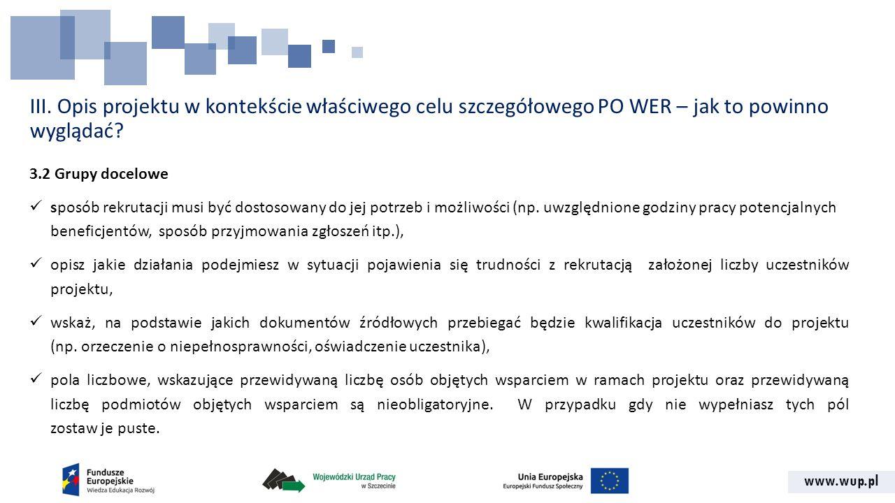 www.wup.pl III. Opis projektu w kontekście właściwego celu szczegółowego PO WER – jak to powinno wyglądać? 3.2 Grupy docelowe sposób rekrutacji musi b