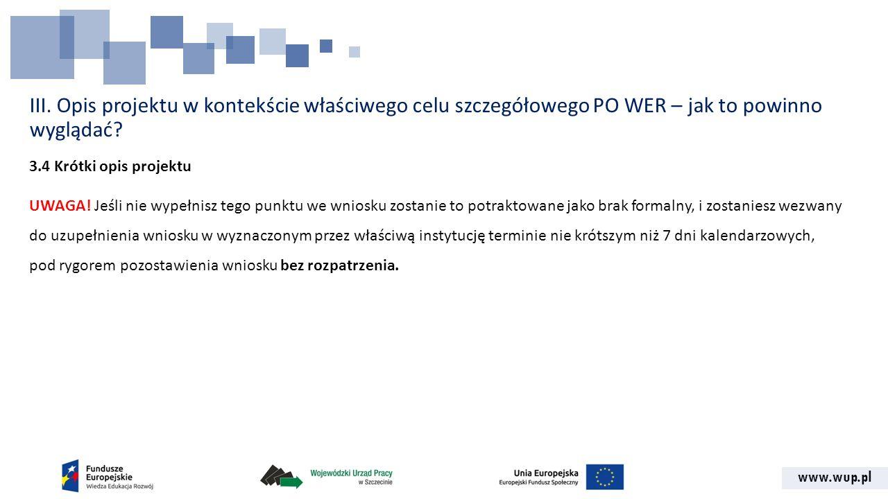 www.wup.pl III. Opis projektu w kontekście właściwego celu szczegółowego PO WER – jak to powinno wyglądać? 3.4 Krótki opis projektu UWAGA! Jeśli nie w
