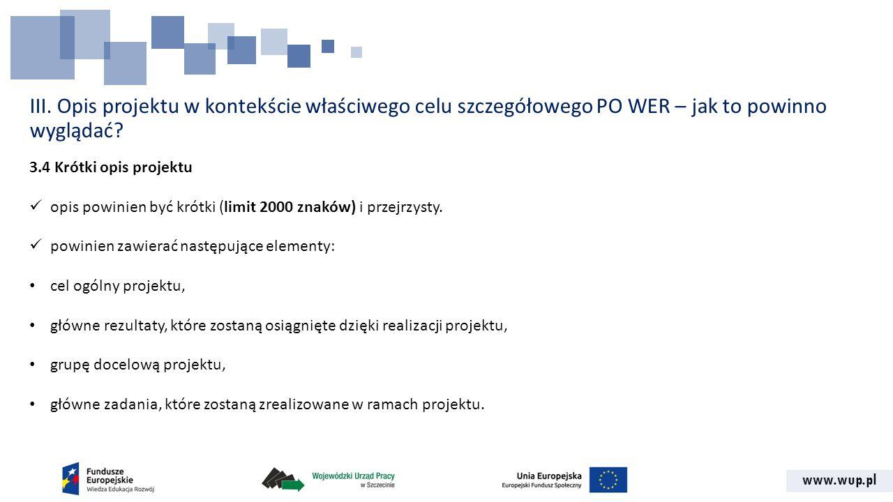 www.wup.pl III. Opis projektu w kontekście właściwego celu szczegółowego PO WER – jak to powinno wyglądać? 3.4 Krótki opis projektu opis powinien być